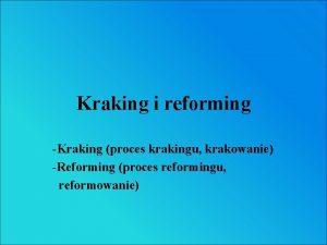 Kraking i reforming Kraking proces krakingu krakowanie Reforming