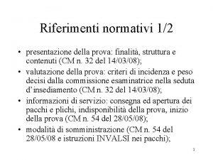 Riferimenti normativi 12 presentazione della prova finalit struttura