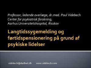 Professor ledende overlge dr med Poul Videbech Center
