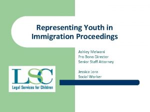 Representing Youth in Immigration Proceedings Ashley Melwani Pro