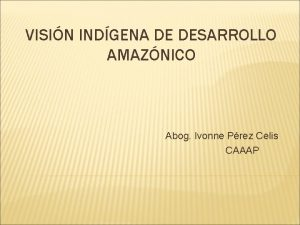 VISIN INDGENA DE DESARROLLO AMAZNICO Abog Ivonne Prez