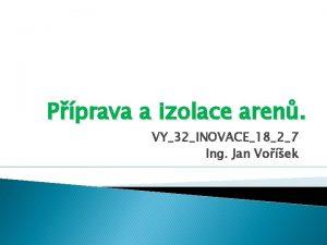Pprava a izolace aren VY32INOVACE1827 Ing Jan Voek