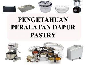 PENGETAHUAN PERALATAN DAPUR PASTRY PENGGOLONGAN PERALATAN Kitchen Equipments