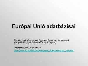 Eurpai Uni adatbzisai Csuks Judit Debreceni Egyetemi s