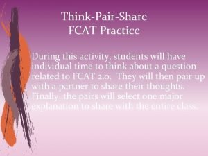 ThinkPairShare FCAT Practice During this activity students will