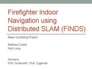 Firefighter Indoor Navigation using Distributed SLAM FINDS Major