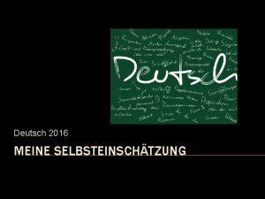 Deutsch 2016 MEINE SELBSTEINSCHTZUNG Meine Fhigkeiten Klassenmitarbeit Rhetorik