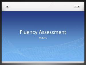 Fluency Assessment Module 2 Quick Review Fluency is