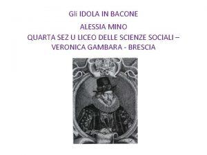 Gli IDOLA IN BACONE ALESSIA MINO QUARTA SEZ