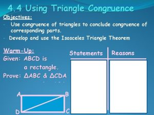 4 4 Using Triangle Congruence Objectives Use congruence