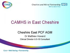 CAMHS in East Cheshire East PCF AGM Dr