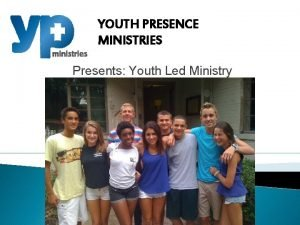 YOUTH PRESENCE MINISTRIES Presents Youth Led Ministry Youth