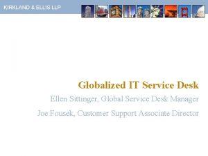 KIRKLAND ELLIS LLP Globalized IT Service Desk Ellen