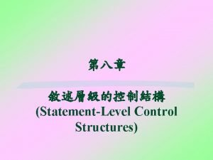 StatementLevel Control Structures Introduction Levels of Control Flow
