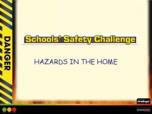 HAZARDS IN THE HOME Hazards in the Home