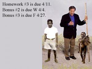 Homework 3 is due 411 Bonus 2 is