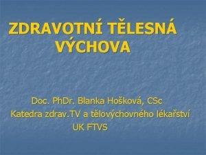 ZDRAVOTN TLESN VCHOVA Doc Ph Dr Blanka Hokov