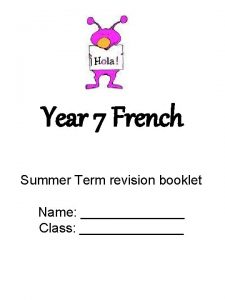 Year 7 French Summer Term revision booklet Name