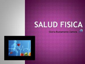 SALUD FISICA Gloria Bustamante Zamora misionero presenta o