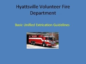 Hyattsville Volunteer Fire Department Basic Unified Extrication Guidelines