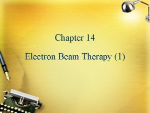 Chapter 14 Electron Beam Therapy 1 Electron Interactions