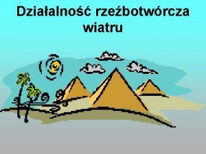 Dziaalno rzebotwrcza wiatru Wiatr to zjawisko atmosferyczne ktre
