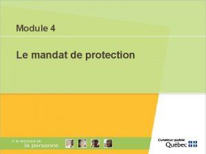 Module 4 Le mandat de protection Module 4
