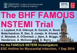 The BHF FAMOUS NSTEMI Trial J Layland K