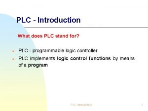 PLC Introduction What does PLC stand for n