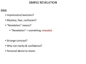 SIMPLE REVELATION Intro Impressionsreactions Mystery fear confusion Revelation
