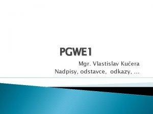 PGWE 1 Mgr Vlastislav Kuera Nadpisy odstavce odkazy