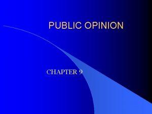 PUBLIC OPINION CHAPTER 9 PUBLIC OPINION PUBLIC OPINION