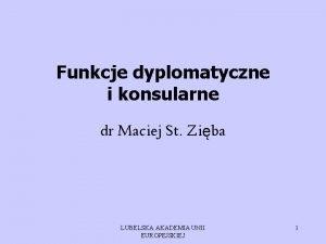 Funkcje dyplomatyczne i konsularne dr Maciej St Ziba