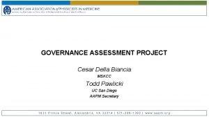 GOVERNANCE ASSESSMENT PROJECT Cesar Della Biancia MSKCC Todd