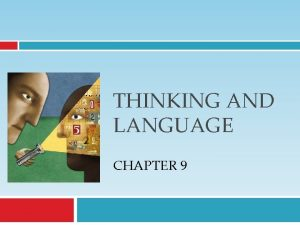 THINKING AND LANGUAGE CHAPTER 9 Thinking or cognition