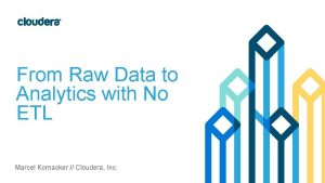 From Raw Data to Analytics with No ETL
