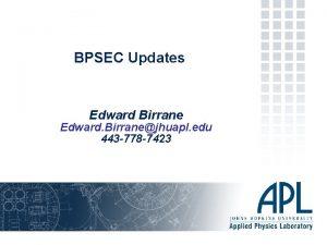 BPSEC Updates Edward Birrane Edward Birranejhuapl edu 443
