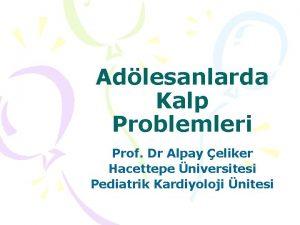 Adlesanlarda Kalp Problemleri Prof Dr Alpay eliker Hacettepe