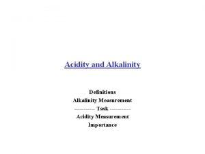 Acidity and Alkalinity Definitions Alkalinity Measurement Task Acidity