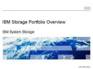 IBM Storage Portfolio Overview IBM System Storage 2011