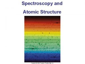 Spectroscopy and Atomic Structure Introduction Spectral Lines The