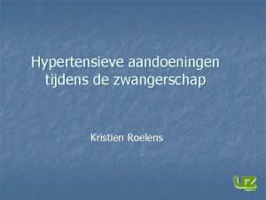 Hypertensieve aandoeningen tijdens de zwangerschap Kristien Roelens ISSHP