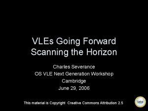 VLEs Going Forward Scanning the Horizon Charles Severance