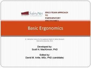 ERGOTEAM APPROACH TO PARTICIPATORY ERGONOMICS Basic Ergonomics Safety