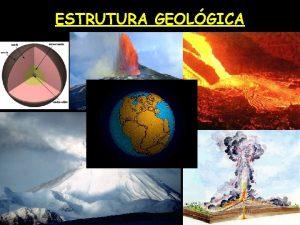 ESTRUTURA GEOLGICA Evoluo geolgica da Terra Luis Moura