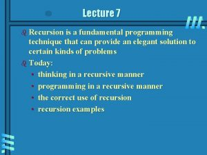 Lecture 7 b Recursion is a fundamental programming