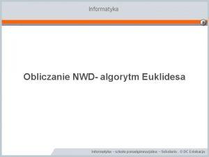 Informatyka Obliczanie NWD algorytm Euklidesa Informatyka szkoa ponadgimnazjalna