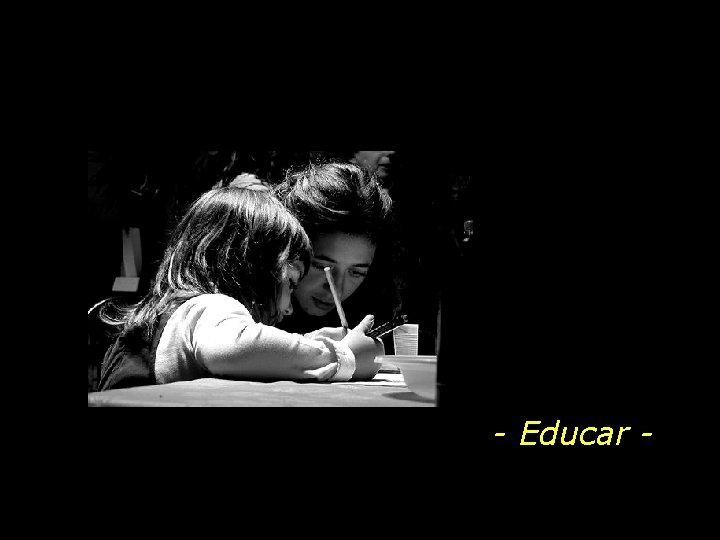 Educar Educar mostrar a vida a quem ainda