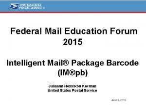Federal Mail Education Forum 2015 Intelligent Mail Package