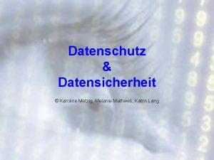Datenschutz Datensicherheit Karoline Metzig Melanie Mathews Katrin Lang